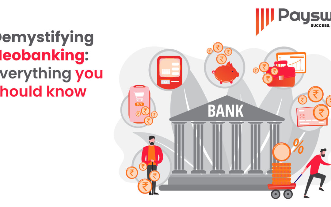 Demystifying Neobanking: Everything you should know about it